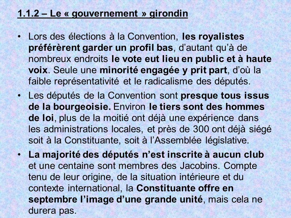 1.1.2 – Le « gouvernement » girondin Lors des élections à la Convention, les royalistes préférèrent garder un profil bas, dautant quà de nombreux endr