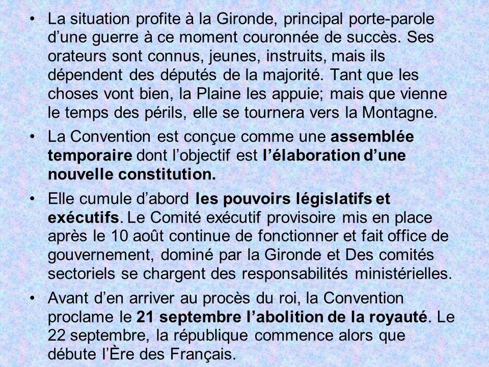 La situation profite à la Gironde, principal porte-parole dune guerre à ce moment couronnée de succès. Ses orateurs sont connus, jeunes, instruits, ma
