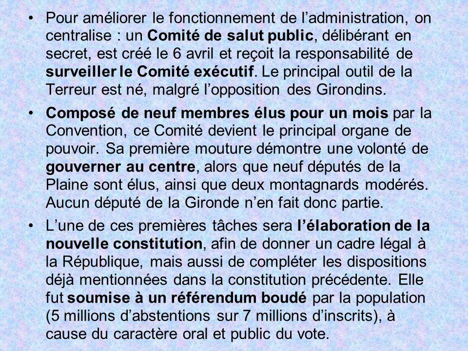 Pour améliorer le fonctionnement de ladministration, on centralise : un Comité de salut public, délibérant en secret, est créé le 6 avril et reçoit la
