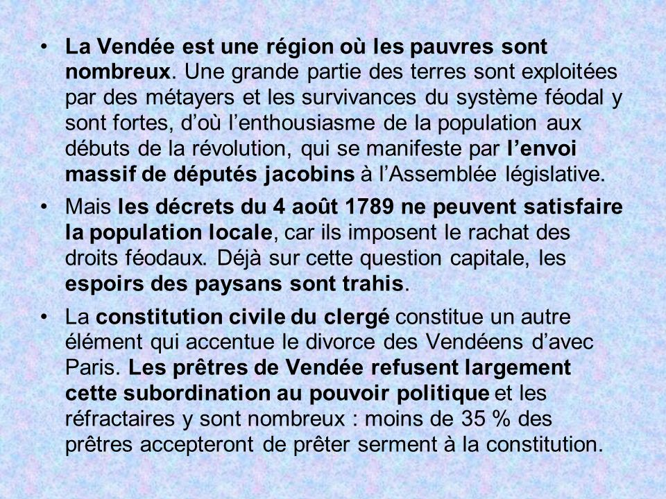 La Vendée est une région où les pauvres sont nombreux. Une grande partie des terres sont exploitées par des métayers et les survivances du système féo