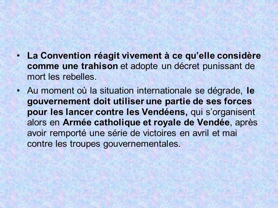 La Convention réagit vivement à ce quelle considère comme une trahison et adopte un décret punissant de mort les rebelles. Au moment où la situation i