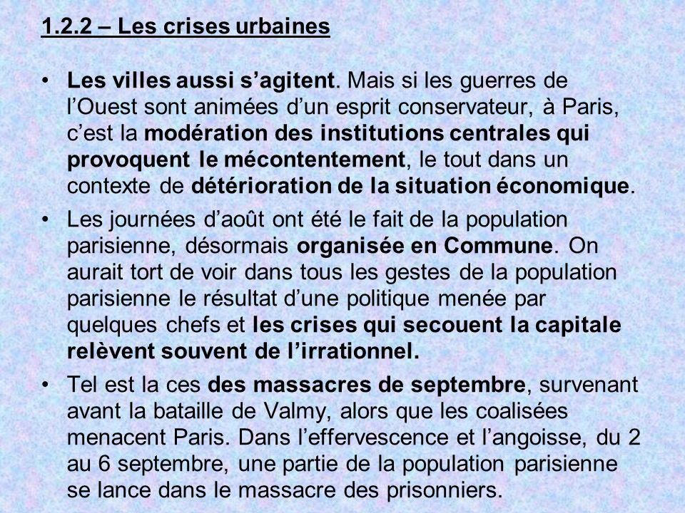 1.2.2 – Les crises urbaines Les villes aussi sagitent. Mais si les guerres de lOuest sont animées dun esprit conservateur, à Paris, cest la modération