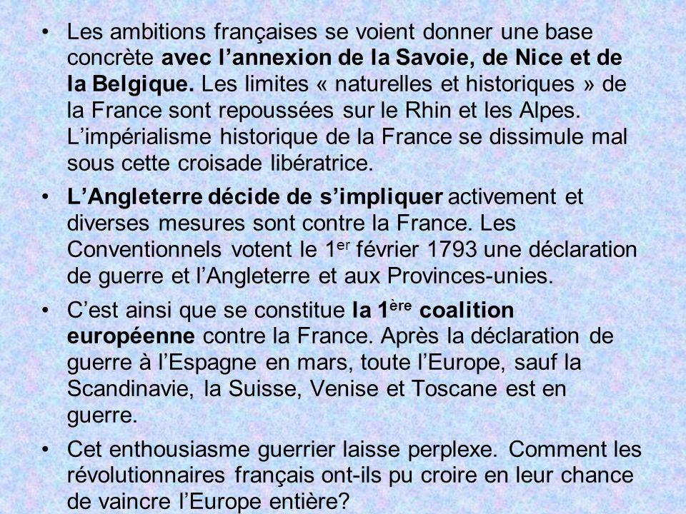Les ambitions françaises se voient donner une base concrète avec lannexion de la Savoie, de Nice et de la Belgique. Les limites « naturelles et histor