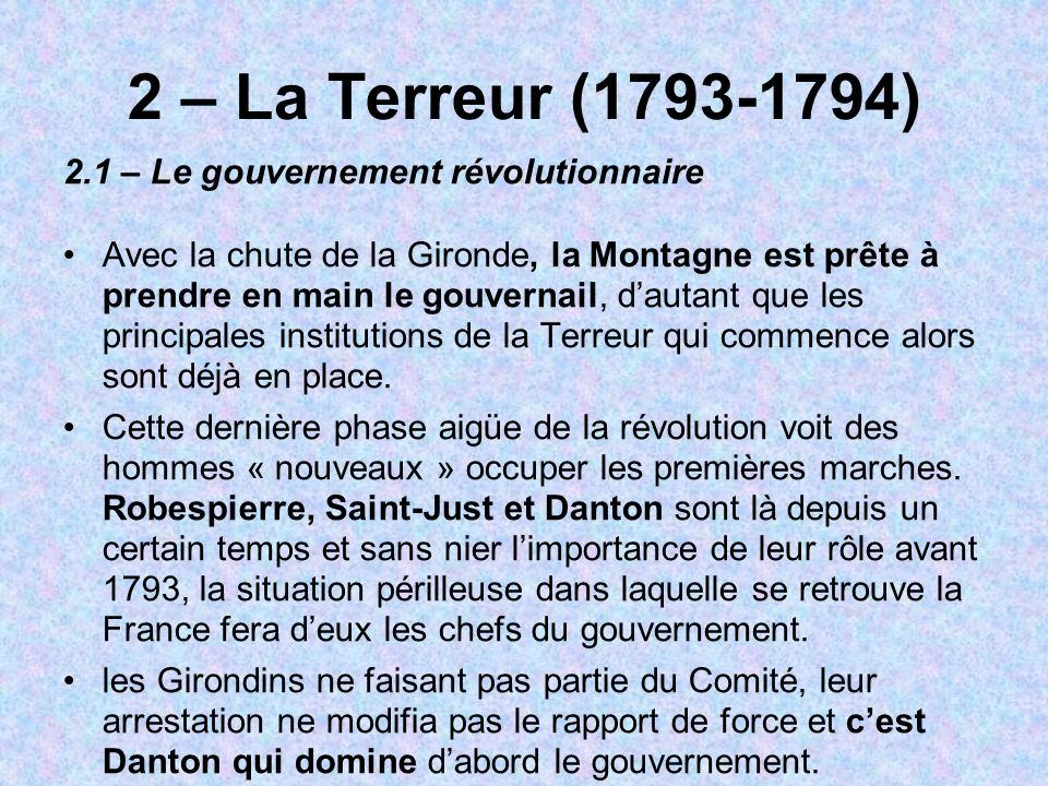 2 – La Terreur (1793-1794) 2.1 – Le gouvernement révolutionnaire Avec la chute de la Gironde, la Montagne est prête à prendre en main le gouvernail, d