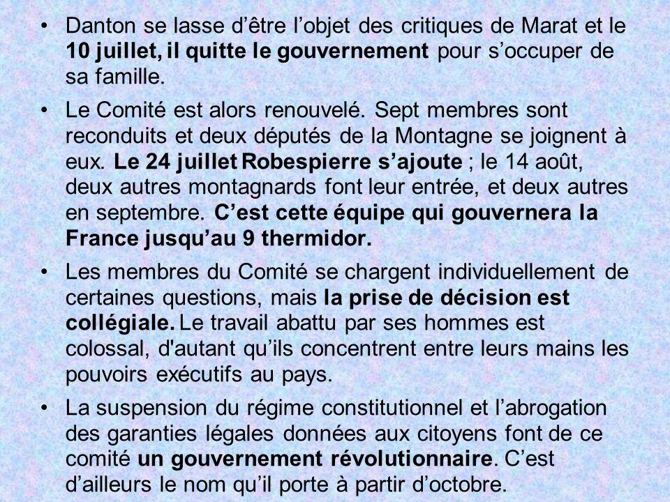 Danton se lasse dêtre lobjet des critiques de Marat et le 10 juillet, il quitte le gouvernement pour soccuper de sa famille. Le Comité est alors renou