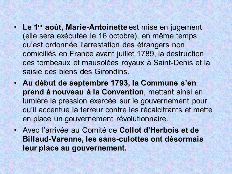 Le 1 er août, Marie-Antoinette est mise en jugement (elle sera exécutée le 16 octobre), en même temps quest ordonnée larrestation des étrangers non do
