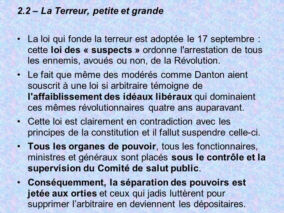 2.2 – La Terreur, petite et grande La loi qui fonde la terreur est adoptée le 17 septembre : cette loi des « suspects » ordonne l'arrestation de tous