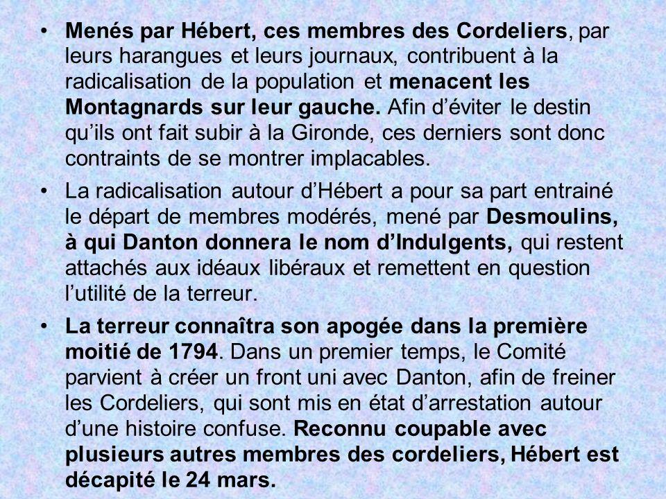 Menés par Hébert, ces membres des Cordeliers, par leurs harangues et leurs journaux, contribuent à la radicalisation de la population et menacent les