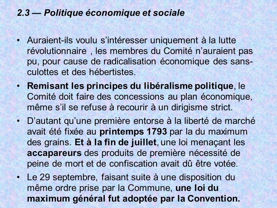 2.3 Politique économique et sociale Auraient-ils voulu sintéresser uniquement à la lutte révolutionnaire, les membres du Comité nauraient pas pu, pour