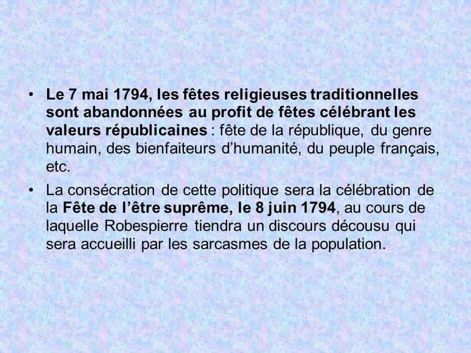 Le 7 mai 1794, les fêtes religieuses traditionnelles sont abandonnées au profit de fêtes célébrant les valeurs républicaines : fête de la république,