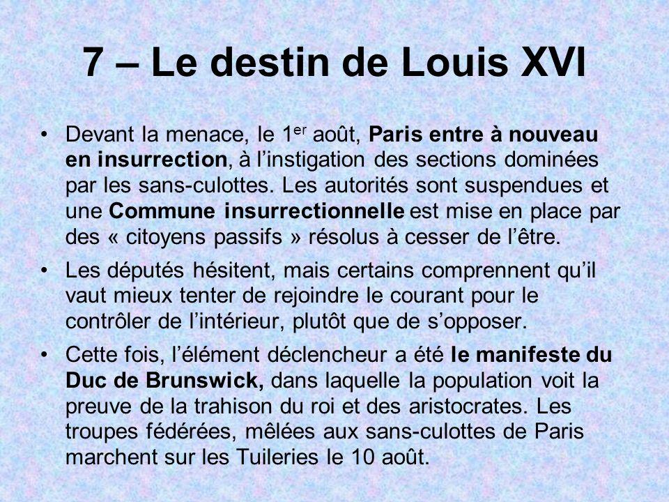 7 – Le destin de Louis XVI Devant la menace, le 1 er août, Paris entre à nouveau en insurrection, à linstigation des sections dominées par les sans-cu