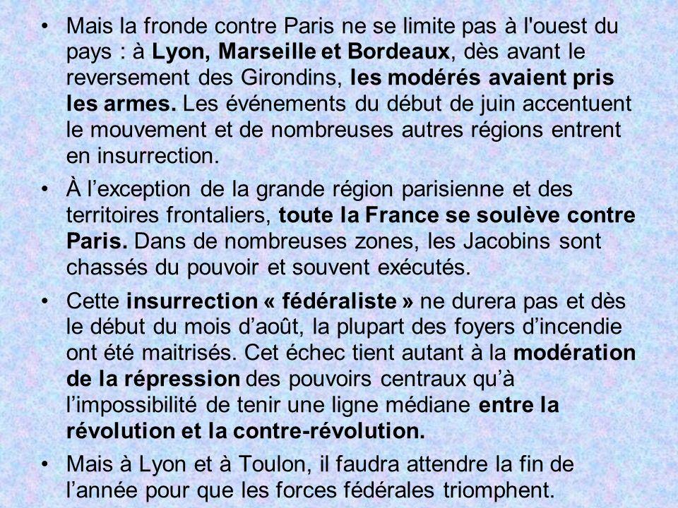 Mais la fronde contre Paris ne se limite pas à l'ouest du pays : à Lyon, Marseille et Bordeaux, dès avant le reversement des Girondins, les modérés av