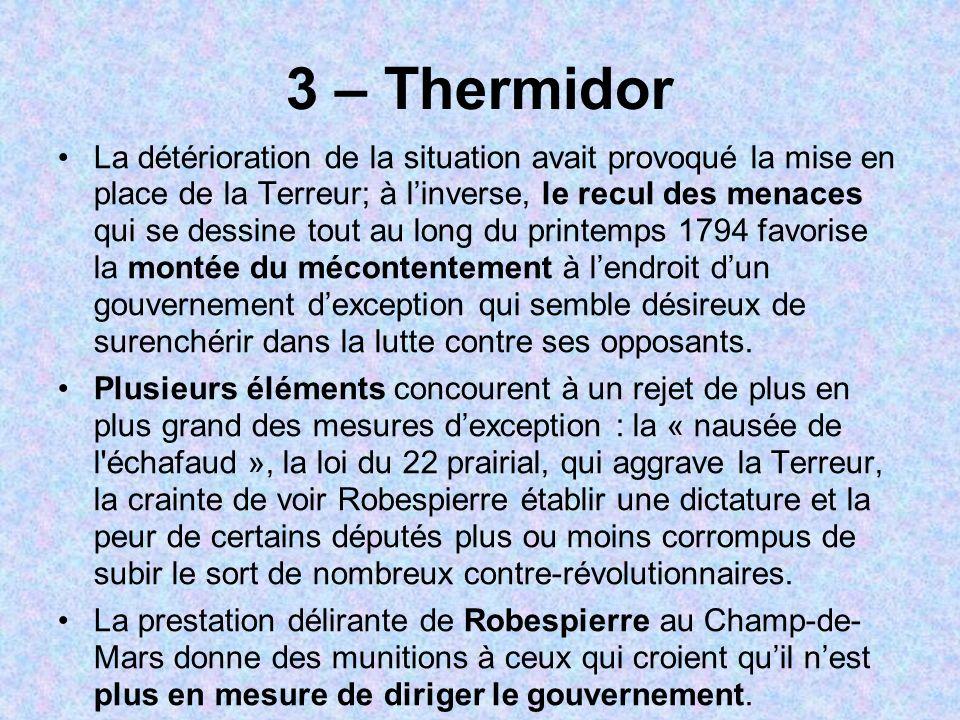 3 – Thermidor La détérioration de la situation avait provoqué la mise en place de la Terreur; à linverse, le recul des menaces qui se dessine tout au