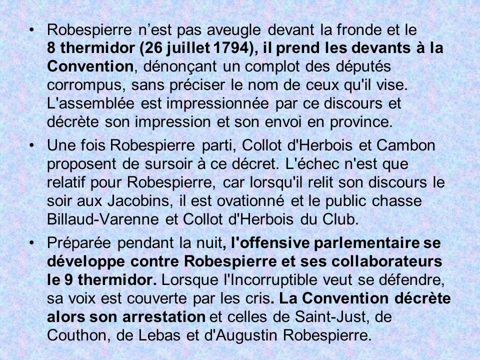 Robespierre nest pas aveugle devant la fronde et le 8 thermidor (26 juillet 1794), il prend les devants à la Convention, dénonçant un complot des dépu