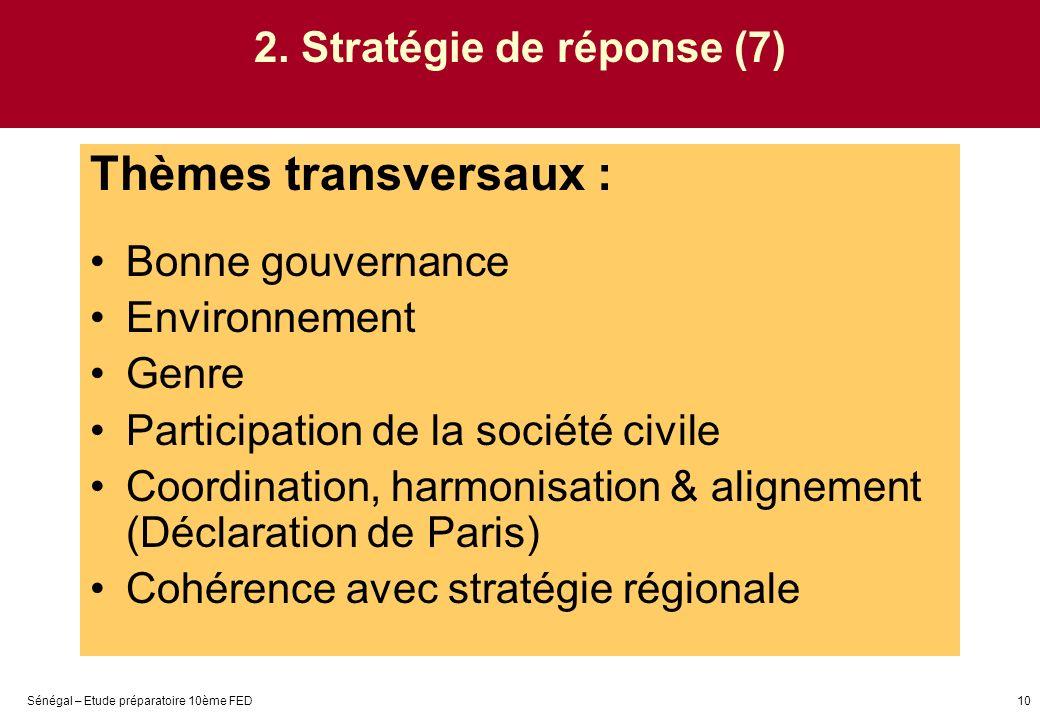 Sénégal – Etude préparatoire 10ème FED10 2. Stratégie de réponse (7) Thèmes transversaux : Bonne gouvernance Environnement Genre Participation de la s