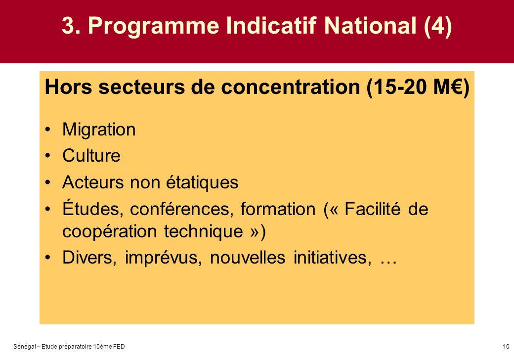 Sénégal – Etude préparatoire 10ème FED16 3. Programme Indicatif National (4) Hors secteurs de concentration (15-20 M) Migration Culture Acteurs non ét