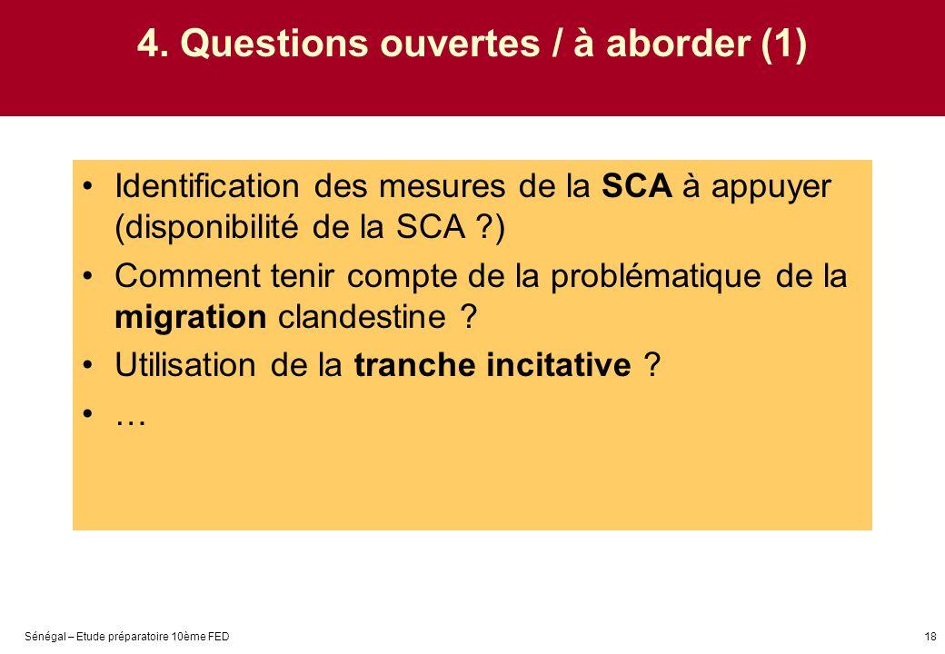 Sénégal – Etude préparatoire 10ème FED18 4. Questions ouvertes / à aborder (1) Identification des mesures de la SCA à appuyer (disponibilité de la SCA