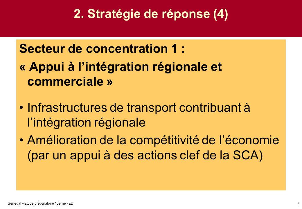 Sénégal – Etude préparatoire 10ème FED7 2. Stratégie de réponse (4) Secteur de concentration 1 : « Appui à lintégration régionale et commerciale » Inf