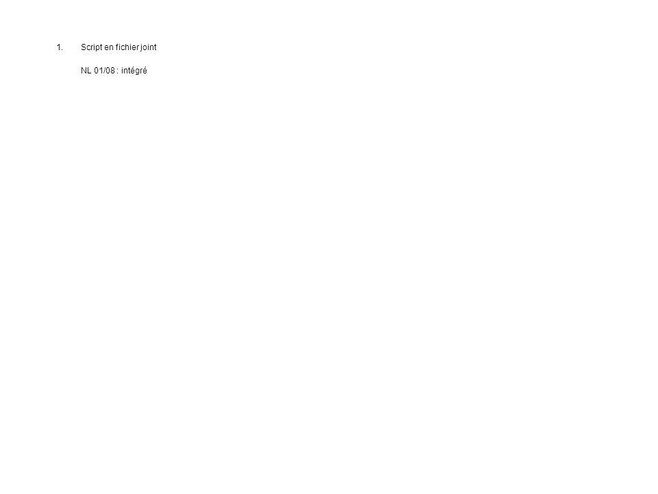 1.Script en fichier joint NL 01/08 : intégré