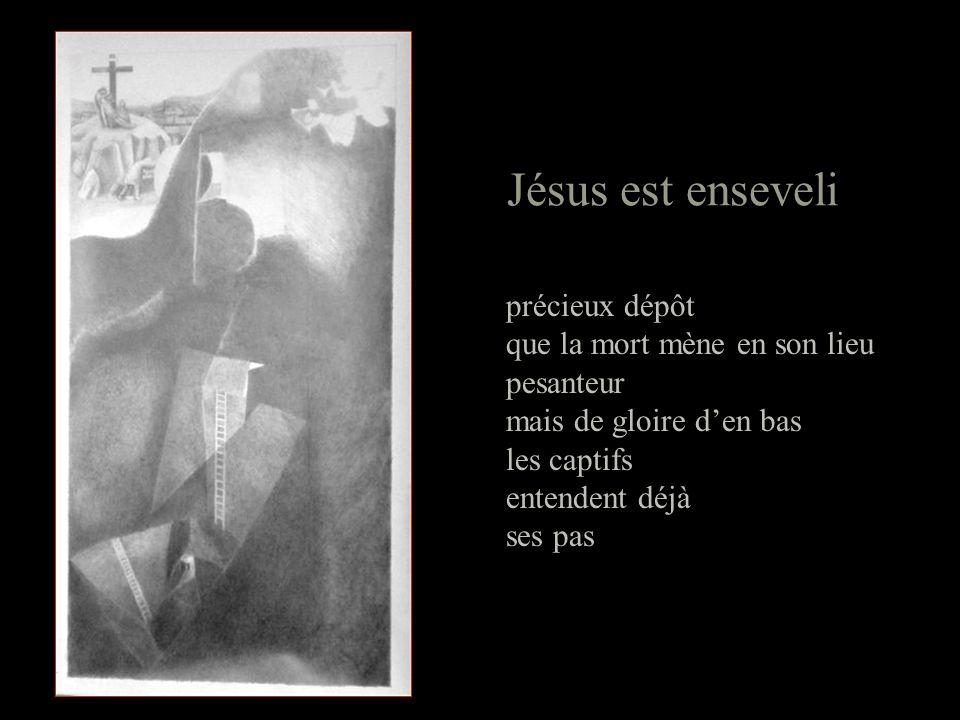 Jésus est enseveli précieux dépôt que la mort mène en son lieu pesanteur mais de gloire den bas les captifs entendent déjà ses pas