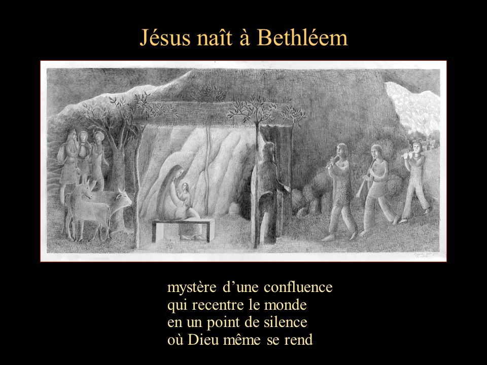 Jésus naît à Bethléem mystère dune confluence qui recentre le monde en un point de silence où Dieu même se rend