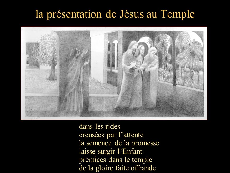 la présentation de Jésus au Temple dans les rides creusées par lattente la semence de la promesse laisse surgir lEnfant prémices dans le temple de la gloire faite offrande