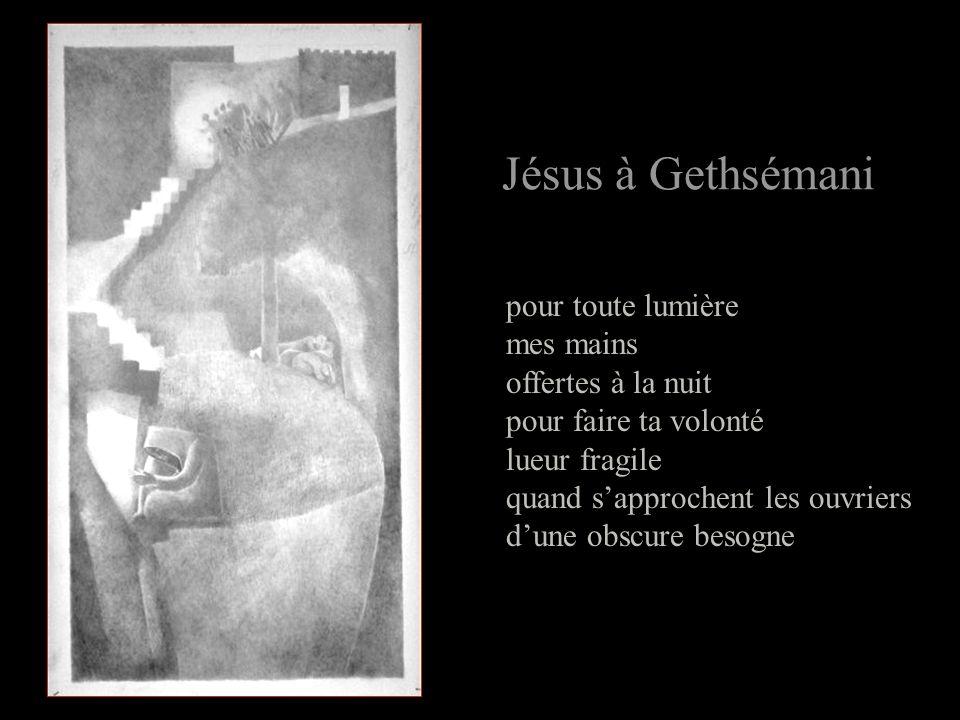 Jésus à Gethsémani pour toute lumière mes mains offertes à la nuit pour faire ta volonté lueur fragile quand sapprochent les ouvriers dune obscure besogne