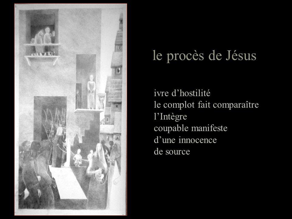 le procès de Jésus ivre dhostilité le complot fait comparaître lIntègre coupable manifeste dune innocence de source