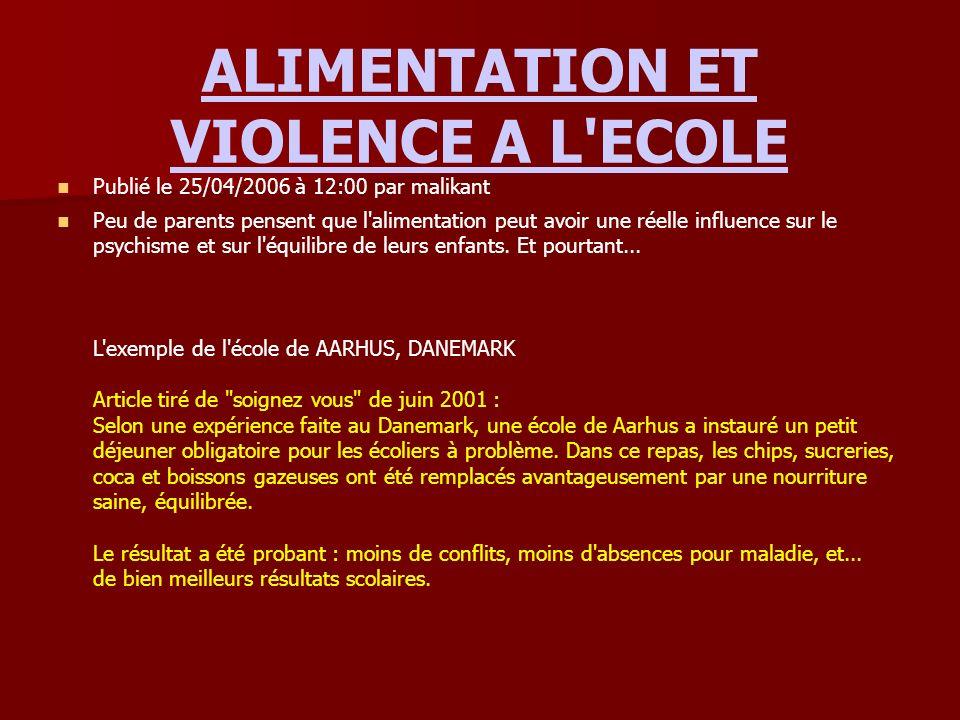 ALIMENTATION ET VIOLENCE A L ECOLE Publié le 25/04/2006 à 12:00 par malikant Peu de parents pensent que l alimentation peut avoir une réelle influence sur le psychisme et sur l équilibre de leurs enfants.