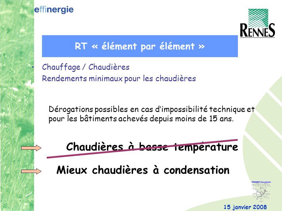 15 janvier 2008 Chauffage / Chaudières Rendements minimaux pour les chaudières Chaudières à basse température Dérogations possibles en cas dimpossibilité technique et pour les bâtiments achevés depuis moins de 15 ans.