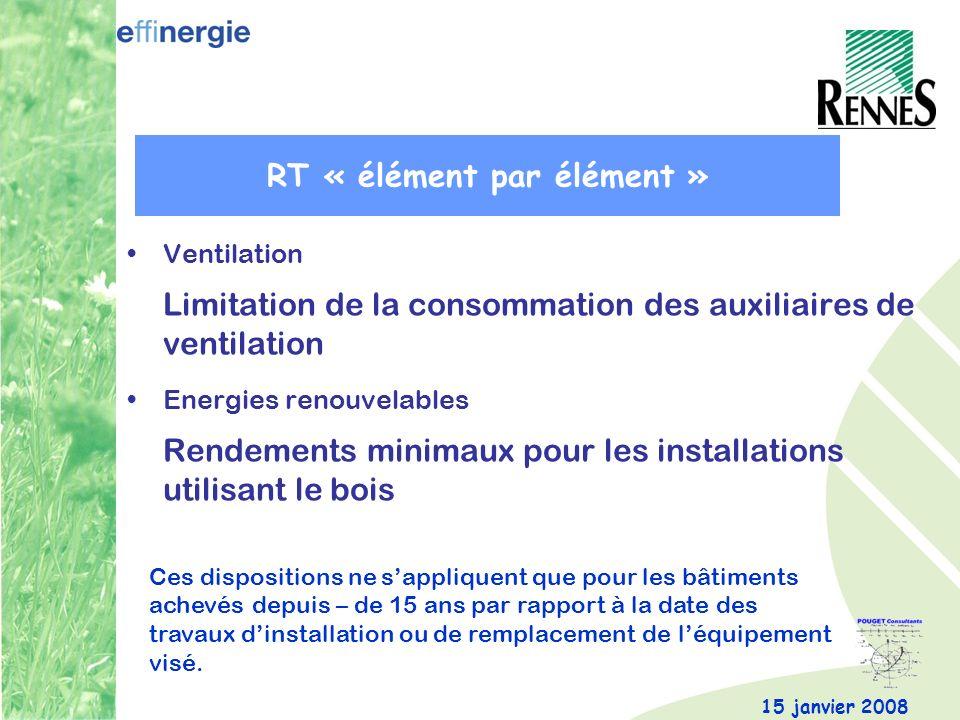 15 janvier 2008 Ventilation Limitation de la consommation des auxiliaires de ventilation Energies renouvelables Rendements minimaux pour les installat