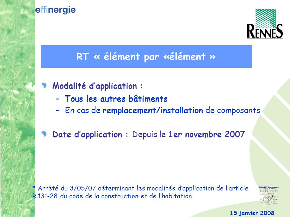 15 janvier 2008 Modalité dapplication : –Tous les autres bâtiments –En cas de remplacement/installation de composants Date dapplication : Depuis le 1e