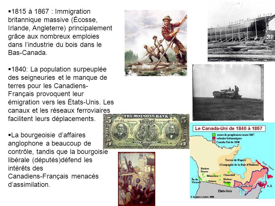 1815 à 1867 : Immigration britannique massive (Écosse, Irlande, Angleterre) principalement grâce aux nombreux emploies dans lindustrie du bois dans le Bas-Canada.