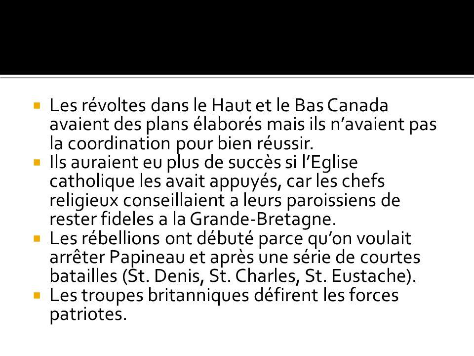 Les révoltes dans le Haut et le Bas Canada avaient des plans élaborés mais ils navaient pas la coordination pour bien réussir. Ils auraient eu plus de
