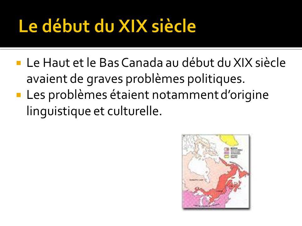 Le Haut et le Bas Canada au début du XIX siècle avaient de graves problèmes politiques. Les problèmes étaient notamment dorigine linguistique et cultu
