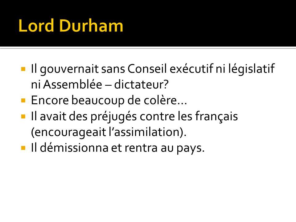 Il gouvernait sans Conseil exécutif ni législatif ni Assemblée – dictateur? Encore beaucoup de colère… Il avait des préjugés contre les français (enco