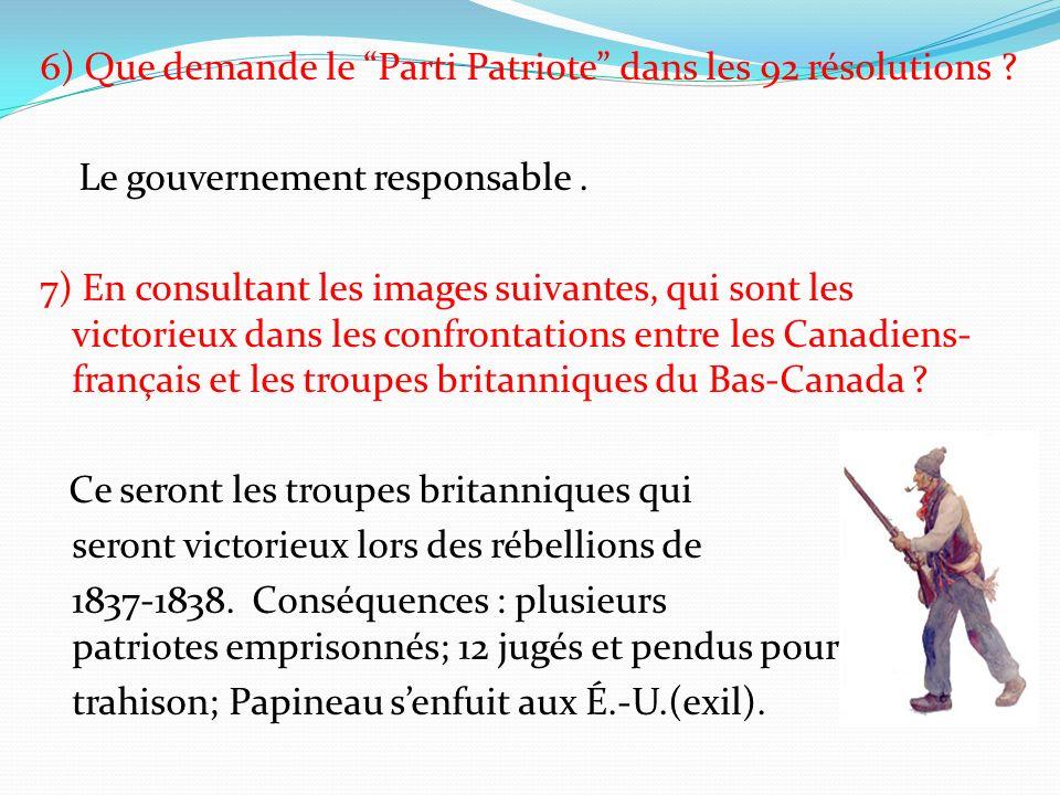 6) Que demande le Parti Patriote dans les 92 résolutions ? Le gouvernement responsable. 7) En consultant les images suivantes, qui sont les victorieux