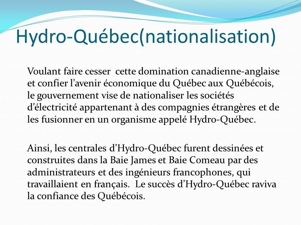 Hydro-Québec(nationalisation) Voulant faire cesser cette domination canadienne-anglaise et confier lavenir économique du Québec aux Québécois, le gouv