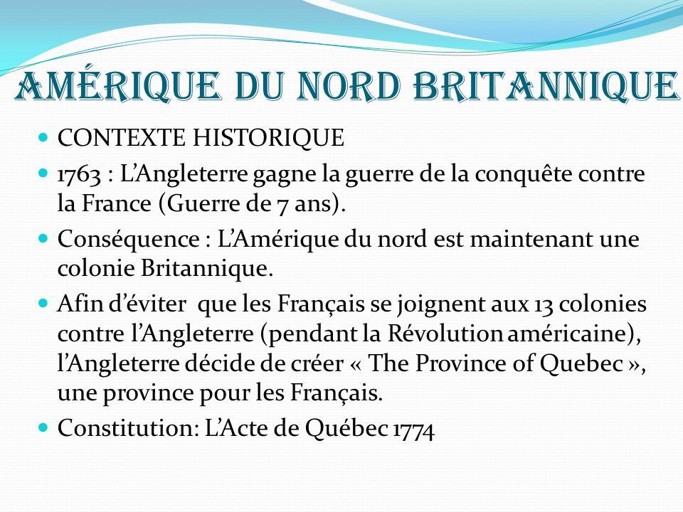 Amérique du Nord britannique CONTEXTE HISTORIQUE 1763 : LAngleterre gagne la guerre de la conquête contre la France (Guerre de 7 ans). Conséquence : L