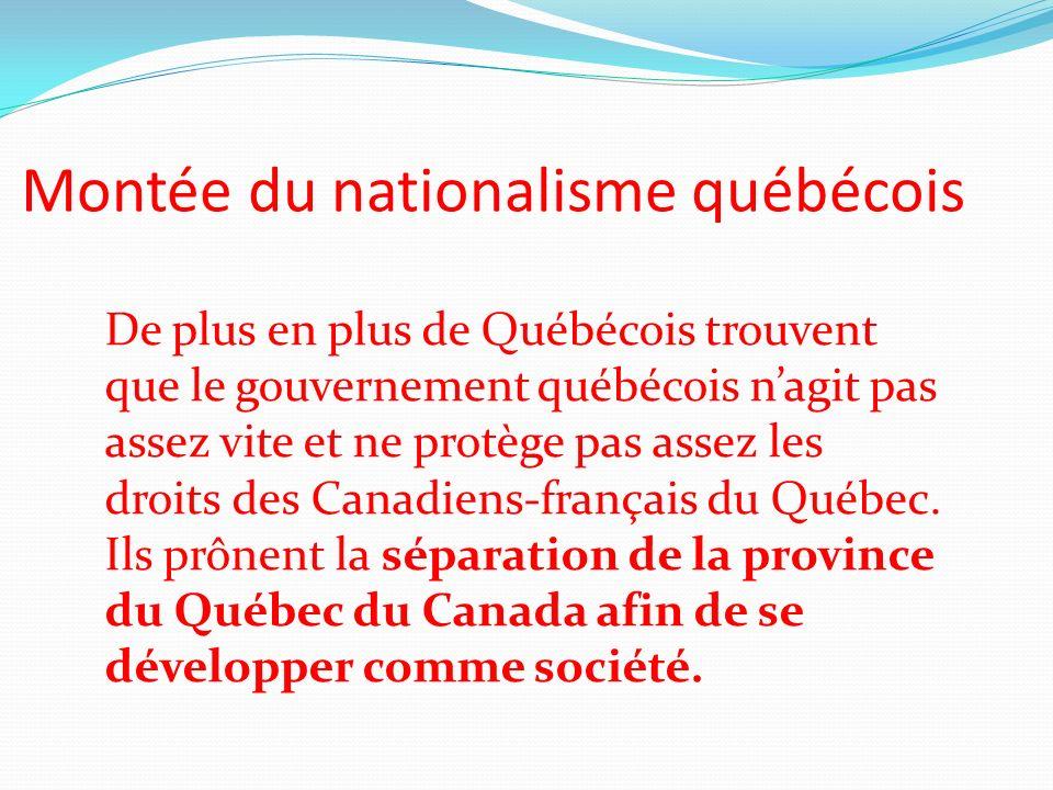 Montée du nationalisme québécois De plus en plus de Québécois trouvent que le gouvernement québécois nagit pas assez vite et ne protège pas assez les