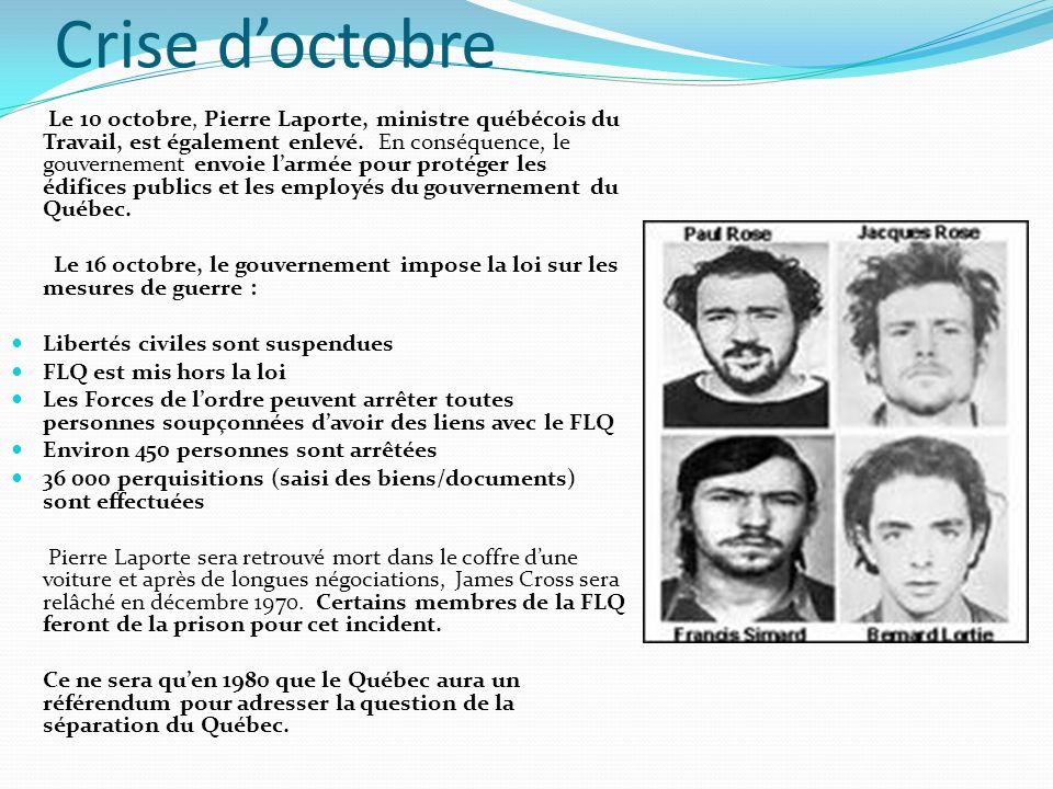 Crise doctobre Le 10 octobre, Pierre Laporte, ministre québécois du Travail, est également enlevé. En conséquence, le gouvernement envoie larmée pour