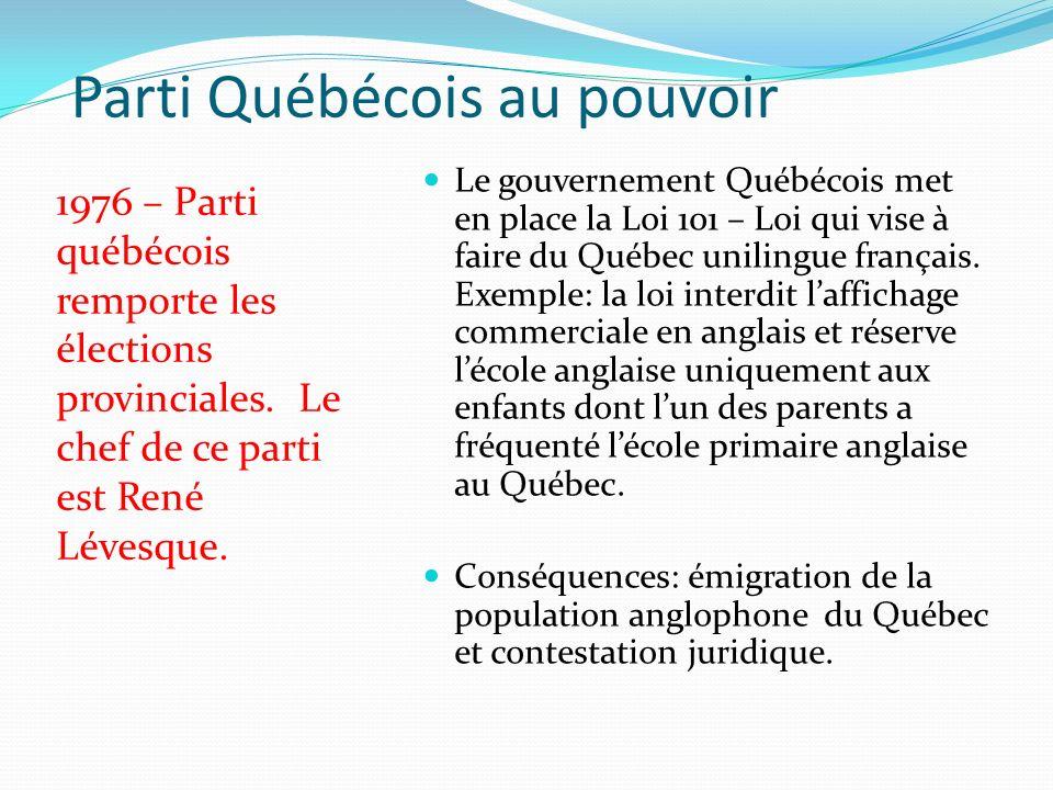 Parti Québécois au pouvoir 1976 – Parti québécois remporte les élections provinciales. Le chef de ce parti est René Lévesque. Le gouvernement Québécoi