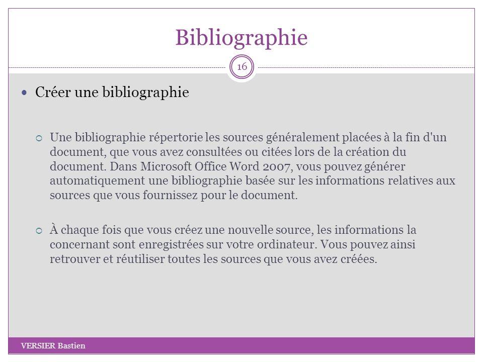 Bibliographie Créer une bibliographie Une bibliographie répertorie les sources généralement placées à la fin d'un document, que vous avez consultées o