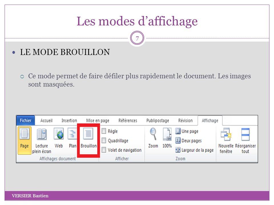Les modes daffichage LE MODE BROUILLON Ce mode permet de faire défiler plus rapidement le document. Les images sont masquées. 7 VERSIER Bastien