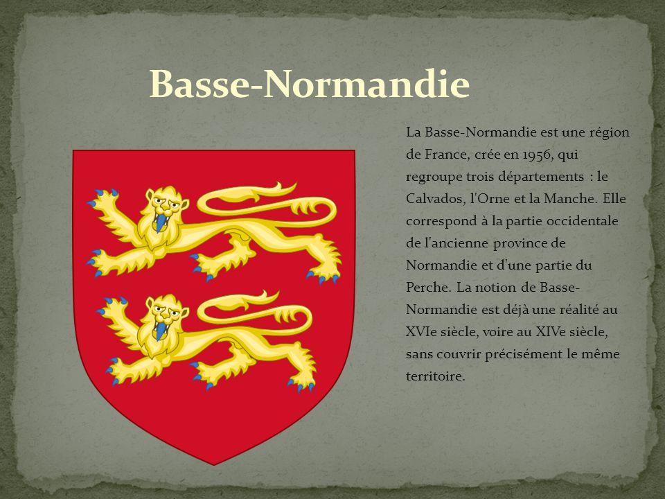 La Basse-Normandie est une région de France, crée en 1956, qui regroupe trois départements : le Calvados, l Orne et la Manche.