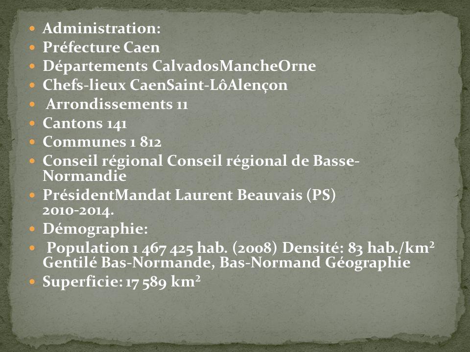 Administration: Préfecture Caen Départements CalvadosMancheOrne Chefs-lieux CaenSaint-LôAlençon Arrondissements 11 Cantons 141 Communes 1 812 Conseil régional Conseil régional de Basse- Normandie PrésidentMandat Laurent Beauvais (PS) 2010-2014.