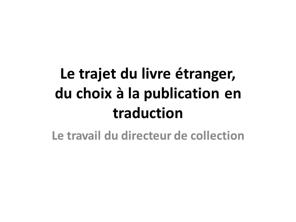 Le trajet du livre étranger, du choix à la publication en traduction Le travail du directeur de collection