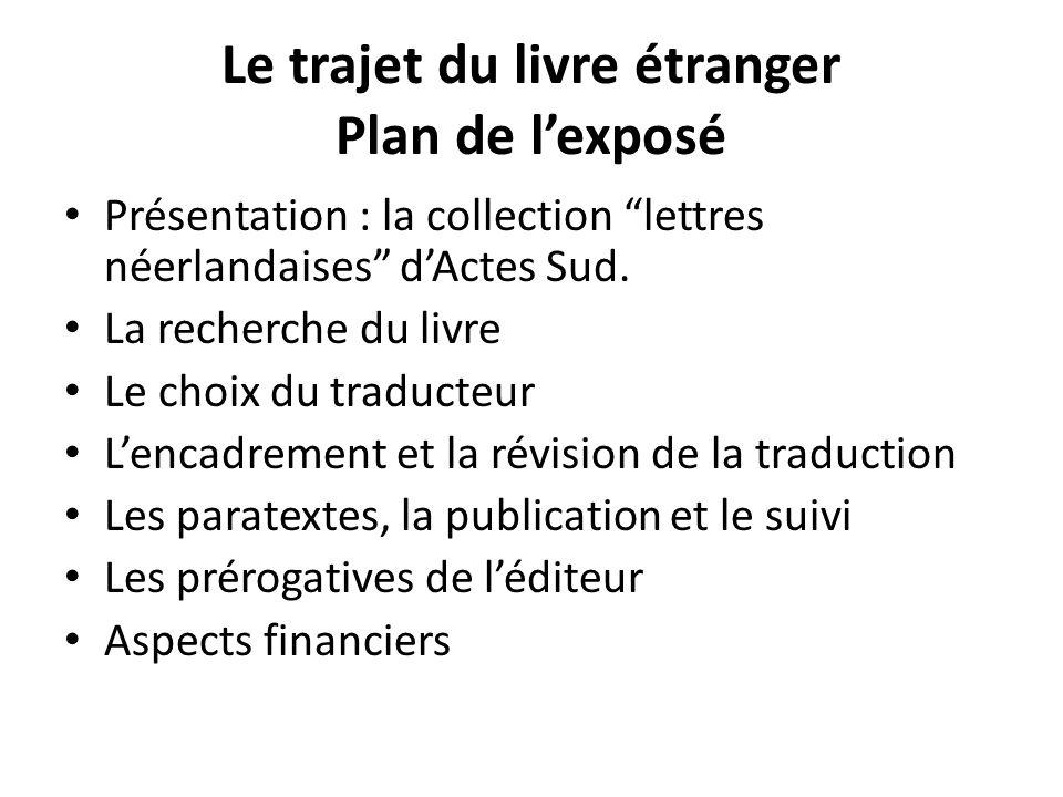 Le trajet du livre étranger Plan de lexposé Présentation : la collection lettres néerlandaises dActes Sud.