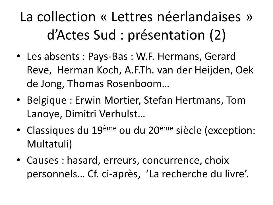 La collection « Lettres néerlandaises » dActes Sud : présentation (2) Les absents : Pays-Bas : W.F. Hermans, Gerard Reve, Herman Koch, A.F.Th. van der