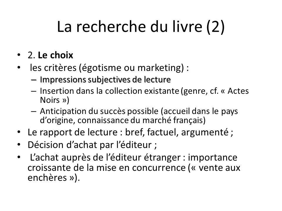 La recherche du livre (2) 2. Le choix les critères (égotisme ou marketing) : – Impressions subjectives de lecture – Insertion dans la collection exist